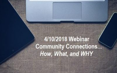4/10/2018 Webinar: Community Connections…How, What, and WHY