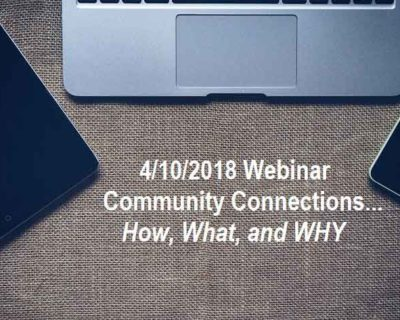 4/10/18 Community Connections Webinar: How, What and Why? (Available Now)