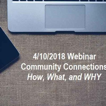 2/28/18 Community Connections Webinar: How, What and Why? (Available Now)