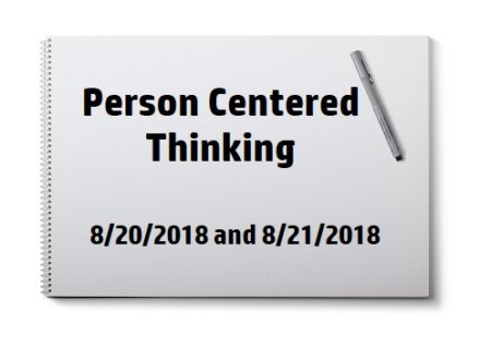 8/20/18 & 8/21/18 Person Centered Thinking