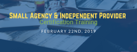 2/22/19 Small Agency & Independent Provider Certification