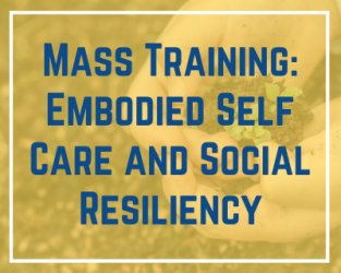 12/14/2020 Mass Training: Embodied Self Care and Social Resiliency